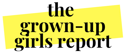The Grown Up Girls Report